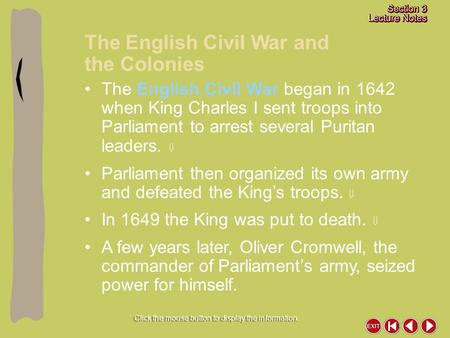 The English Civil War and the Colonies Click the mouse button to display the information. The English Civil War began in 1642 when King Charles I sent.