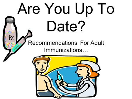Are You Up To Date? Recommendations For Adult Immunizations…
