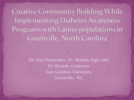 Dr. Luci Fernandes, Dr. Shahna Arps, and Dr. Ricardo Contreras East Carolina University Greenville, NC.