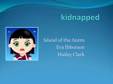Island of the Aunts Eva Ibbotson Hailey Clark. About the character About Minette and her problem and physical characteristics Picture of Minette Minette.