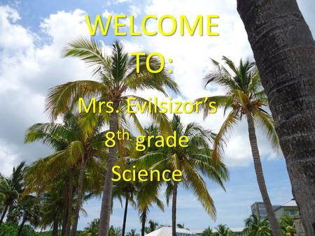 WELCOME TO: Mrs. Evilsizor's 8 th grade Science. My Birthday is in June My Favorite Color is Blue.