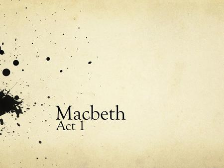 Macbeth Act 1. Scene 1 The witches want to meet with Macbeth ________________: wide open hill __________________ – 1 st witch helper – gray cat __________________.