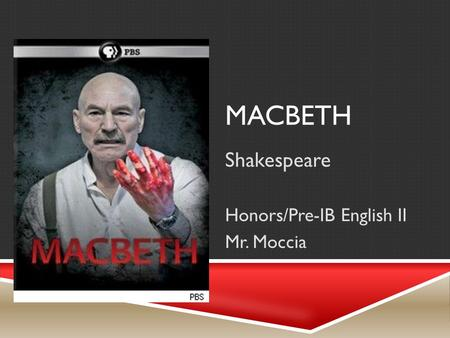 MACBETH Shakespeare Honors/Pre-IB English II Mr. Moccia.
