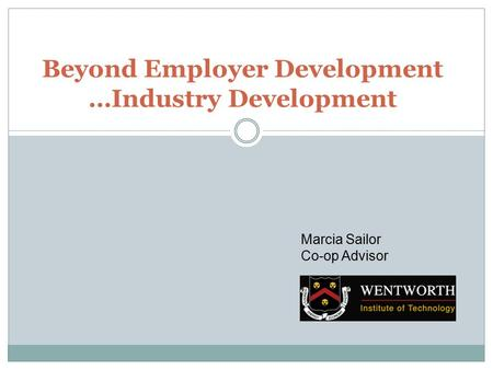 Beyond Employer Development …Industry Development Marcia Sailor Co-op Advisor.