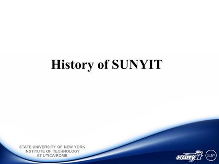 STATE UNIVERSITY OF NEW YORK INSTITUTE OF TECHNOLOGY AT UTICA/ROME History of SUNYIT.