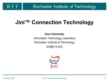 20-Sep-2000Jini™ Connection Technology1 Rochester Institute of Technology Jini™ Connection Technology Alan Kaminsky Information Technology Laboratory Rochester.