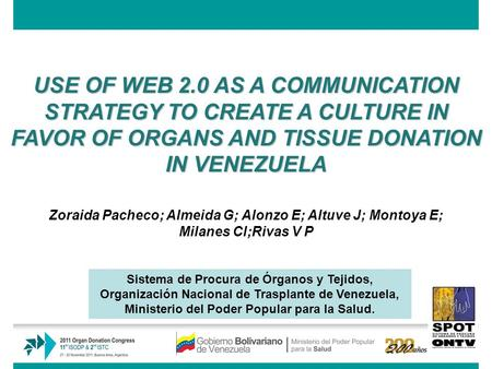 USE OF WEB 2.0 AS A COMMUNICATION STRATEGY TO CREATE A CULTURE IN FAVOR OF ORGANS AND TISSUE DONATION IN VENEZUELA Zoraida Pacheco; Almeida G; Alonzo E;