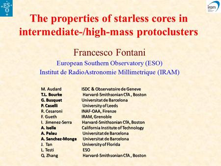 The properties of starless cores in intermediate-/high-mass protoclusters Francesco Fontani European Southern Observatory (ESO) Institut de RadioAstronomie.
