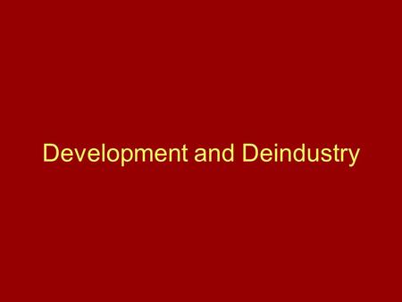 Development and Deindustry. Per capita GNP –Mix of economies and social geography Some MDCs still changing slowly CONCEPTS OF DEVELOPMENT.