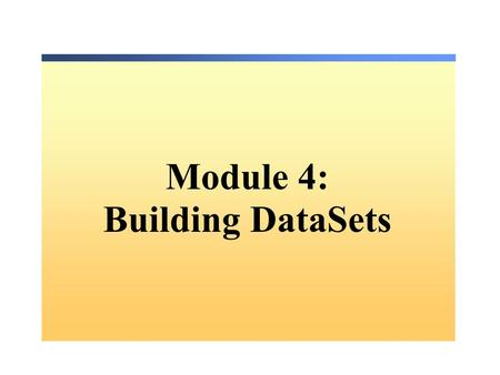 Module 4: Building DataSets. Overview Working in a Disconnected Environment Building DataSets and DataTables Binding and Saving a DataSet Defining Data.
