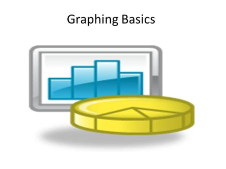 Graphing Basics Graphs are used to organize and analyze collected data. There are four types of graphs that are typically used in science: Data Table.