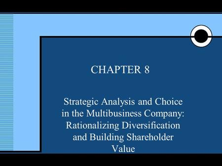 McGraw-Hill/Irwin © 2005 The McGraw-Hill Companies, Inc., All Rights Reserved. 1 CHAPTER 8 Strategic Analysis and Choice in the Multibusiness Company: