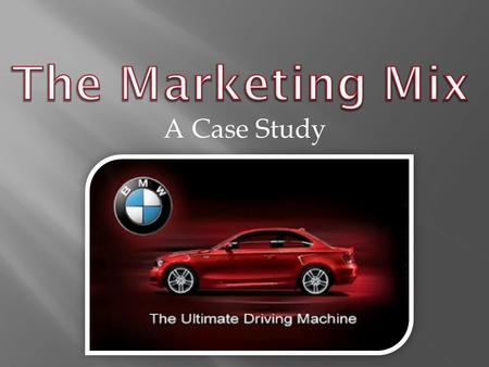 A Case Study.  BMW manufactures high-quality automobiles which come  A variety of styles and designs from cars, SUVs, convertibles and motorcycles 