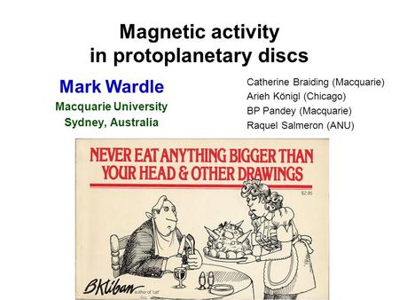 Magnetic activity in protoplanetary discs Mark Wardle Macquarie University Sydney, Australia Catherine Braiding (Macquarie) Arieh Königl (Chicago) BP Pandey.