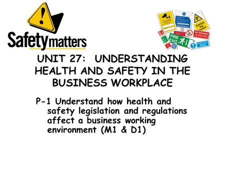 UNIT 27: UNDERSTANDING HEALTH AND SAFETY IN THE BUSINESS WORKPLACE
