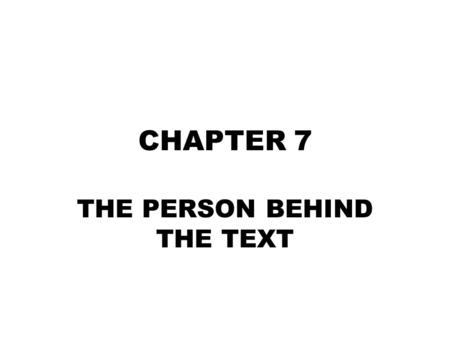CHAPTER 7 THE PERSON BEHIND THE TEXT. THE STANDARDS Literary Response and Analysis –3.7 Analyze a work of literature, showing how it reflects the heritage,
