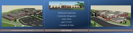 Architectural Engineering Construction Management Senior Thesis April 11 th, 2011 Consultant: Dr. Riley Architectural Engineering Spring 2011 – Senior.
