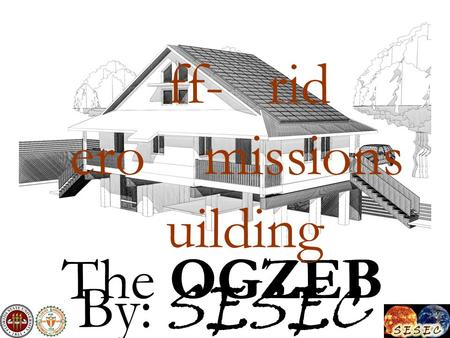 The OGZEBOGZEBOZGEB ff-rid eromissions uilding By: SESEC.