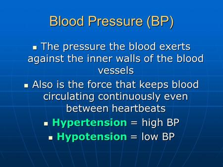 Blood Pressure (BP) The pressure the blood exerts against the inner walls of the blood vessels The pressure the blood exerts against the inner walls of.