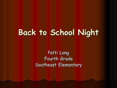 Back to School Night Patti Long Fourth Grade Southeast Elementary.