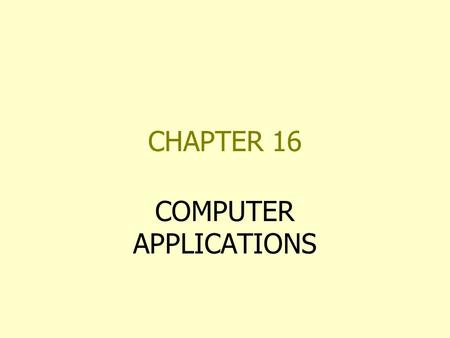 CHAPTER 16 COMPUTER APPLICATIONS. MANAGEMENT INFORMATION SYSTEMS MIS IS AN ORGANIZED SYSTEM OF PROCESSING AND REPORTING INFORMATION IN AN ORGANIZATION.
