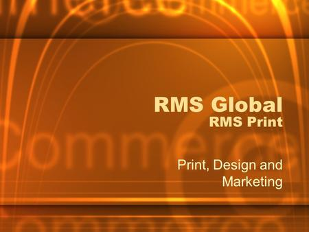RMS Global RMS Print Print, Design and Marketing.
