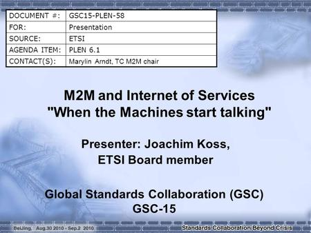 DOCUMENT #:GSC15-PLEN-58 FOR:Presentation SOURCE:ETSI AGENDA ITEM:PLEN 6.1 CONTACT(S): Marylin Arndt, TC M2M chair M2M and Internet of Services When the.
