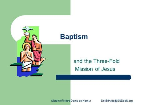 Sisters of Notre Dame de Namur Baptism and the Three-Fold Mission of Jesus.