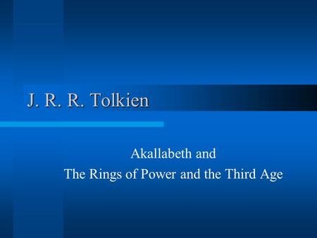 J. R. R. Tolkien Akallabeth and The Rings of Power and the Third Age.