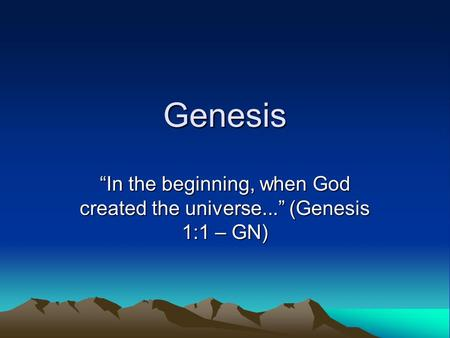 "Genesis ""In the beginning, when God created the universe..."" (Genesis 1:1 – GN)"