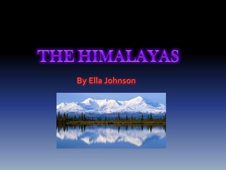 SIZE AND LOCATION The Himalaya Mountains are 380,292 square miles. The highest elevation is Mt. Everest at 29,029 feet. The sub-Himalayas range between.