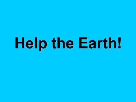 Help the Earth!. 2. Work in pairs. Match the problems and the situations that cause them. Ecological problems A. Air pollution B. Water.