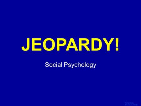 Template by Bill Arcuri, WCSD Click Once to Begin JEOPARDY! Social Psychology.