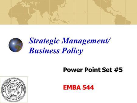 Strategic Management/ Business Policy Power Point Set #5 EMBA 544.