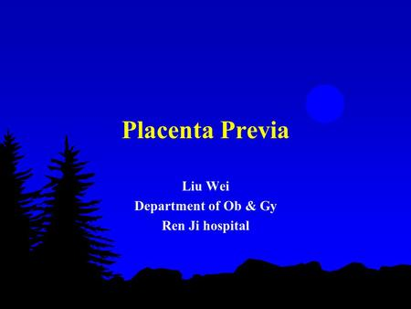 Placenta Previa Liu Wei Department of Ob & Gy Ren Ji hospital.