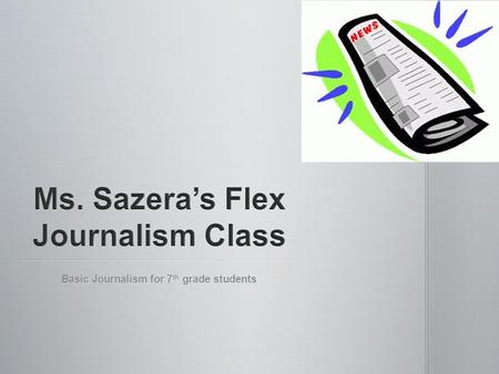 Basic Journalism for 7 th grade students. Visualize journalistic writing as an inverted pyramid as shown below Visualize journalistic writing as an inverted.