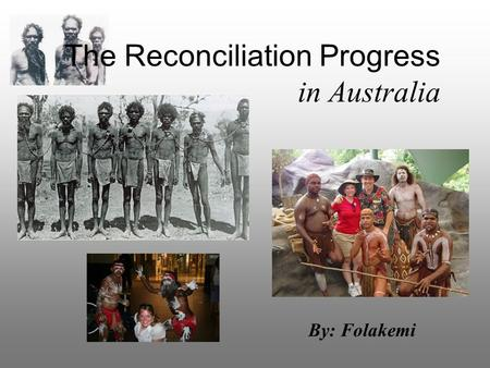 The Reconciliation Progress in Australia By: Folakemi.