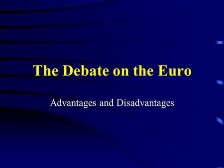 The Debate on the Euro Advantages and Disadvantages.