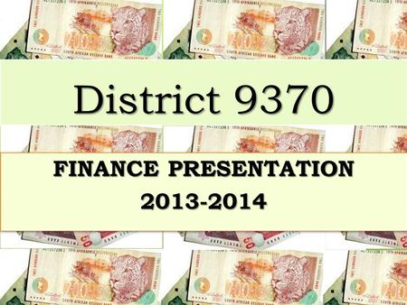 District 9370 FINANCE PRESENTATION 2013-2014 2013-2014.