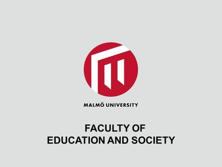 FACULTY OF EDUCATION AND SOCIETY. EDUCATION AND SOCIETY 3 800 STUDENTS, 300 EMPLOYEES 20 PROFESSORS 90 SENIOR LECTURERS 120 LECTURERS.