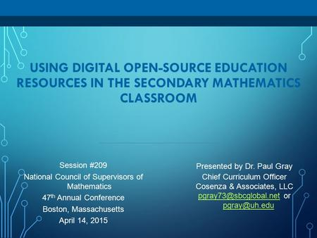 USING DIGITAL OPEN-SOURCE EDUCATION RESOURCES IN THE SECONDARY MATHEMATICS CLASSROOM Presented by Dr. Paul Gray Chief Curriculum Officer Cosenza & Associates,