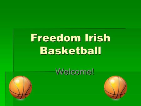 Freedom Irish Basketball Welcome!. Youth Philosophy Purpose The purpose of Freedom Irish Boys Basketball is to promote the secondary part of education.