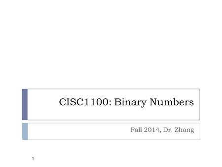 CISC1100: Binary Numbers Fall 2014, Dr. Zhang 1. Numeral System 2  A way for expressing numbers, using symbols in a consistent manner.   11  can be.