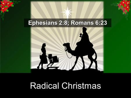 Christmas Gifts Radical Christmas Ephesians 2:8; Romans 6:23.