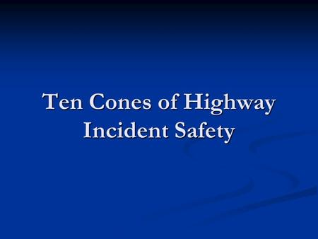 Ten Cones of Highway Incident Safety. 1. There is No Substitute for Training The core of everything we do The core of everything we do Listen, learn,