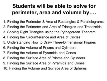 Students will be able to solve for perimeter, area and volume by…. 1. Finding the Perimeter & Area of Rectangles & Parallelograms 2. Finding the Perimeter.