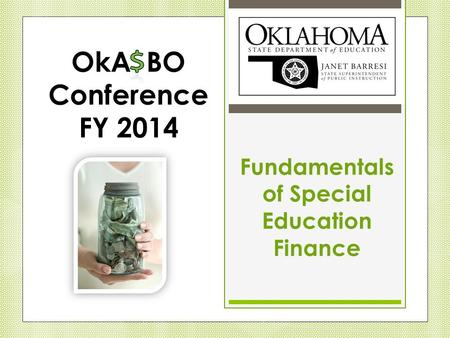 Fundamentals of Special Education Finance OkA BO Conference FY 2014.