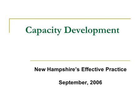 Capacity Development New Hampshire's Effective Practice September, 2006.