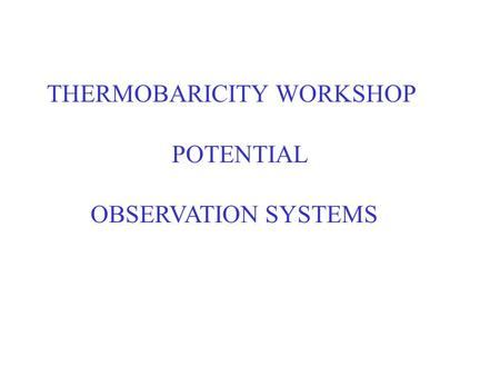 THERMOBARICITY WORKSHOP POTENTIAL OBSERVATION SYSTEMS.