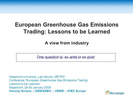 European Greenhouse Gas Emissions Trading: Lessons to be Learned A view from industry One question is: ex-ante or ex-post Maastricht University, Law faculty,